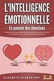 L'INTELLIGENCE ÉMOTIONNELLE - Le pouvoir des émotions: Comment lire les gens, influencer...