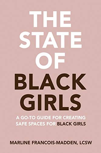 The State of Black Girls: A Go-To Guide for Creating Safe...
