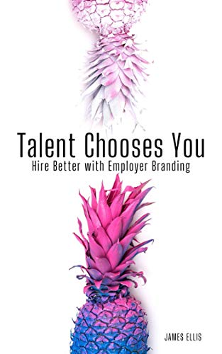 Amazon.com: Talent Chooses You: Hire Better with Employer Branding eBook:  Ellis, James: Kindle Store
