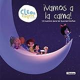 Vamos a la cama (Un cuento de Cleo y Cuquín): 10 cuentos para las buenas noches