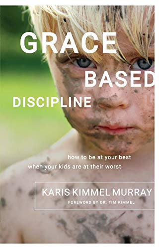 Grace Based Discipline: How to Be at Your Best When Your...