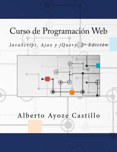 Curso de Programación Web: JavaScript, Ajax y jQuery. 2ª Edición: JavaScript, Ajax y jQuery. 2a Edición