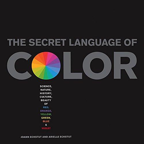 Secret Language of Color: Science, Nature, History, Culture,...