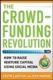 The Crowdfunding Revolution:  How to Raise Venture Capital Using Social Media
