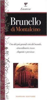 Brunello di Montalcino. Uno dei pi grandi vini del mondo, straordinario rosso elegante e prezioso
