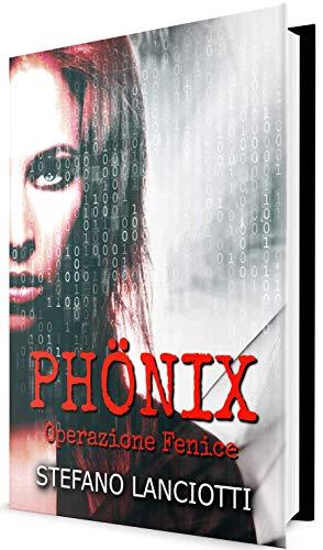 Phnix - Operazione Fenice: Il thriller italiano pi sorprendente degli ultimi anni! (Nome in Codice: Nemmera Vol. 1)