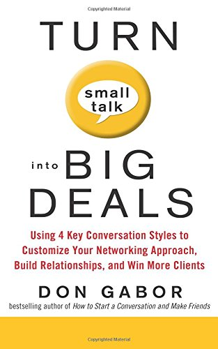 Turn Small Talk into Big Deals: Using 4 Key Conversation Styles to Customize Your Networking Approac