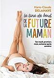 Le livre de bord de la future maman: Ses neufs premiers mois, semaine après...