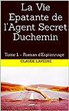 La Vie Epatante de l'Agent Secret Duchemin: Tome 1 - Roman d'Espionnage