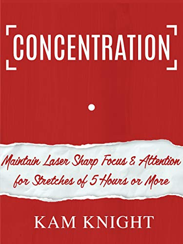 Concentration: Maintain Laser Sharp Focus and Attention for...