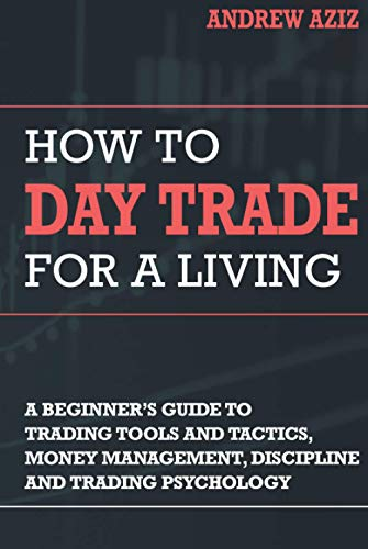 How to Day Trade for a Living: A Beginner's Guide to Tools,...