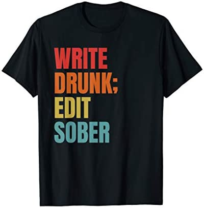 "Image of a black t-shirt that reads, ""Write drunk; edit sober"" in all caps font."