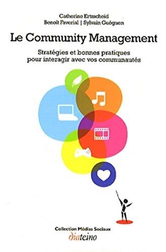 Le Community Management - Stratégies et bonnes pratiques pour interagir avec vos communautés