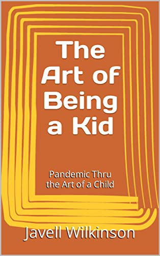 The Art of Being a Kid: Pandemic Thru...