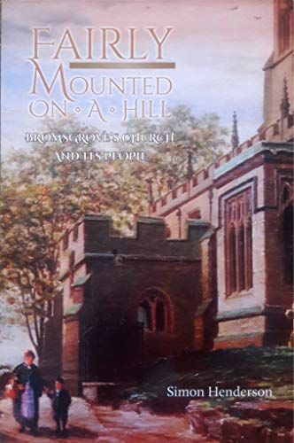 Fairly Mounted on a Hill: The Story of a Bromsgrove Church and its People