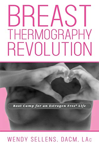 The Breast Thermography Revolution: Bootcamp for an Estrogen...
