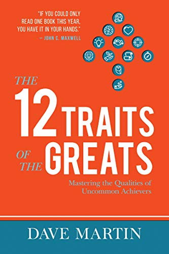 The 12 Traits of the Greats: Mastering The Qualities Of Uncommon Achievers Kindle Edition