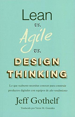 Lean vs Agile vs Design Thinking: Lo que realmente necesitas conocer para construir productos digita