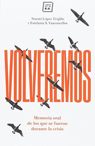 VOLVEREMOS: Memoria oral de los que se fueron por la crisis (NARRATIVA)