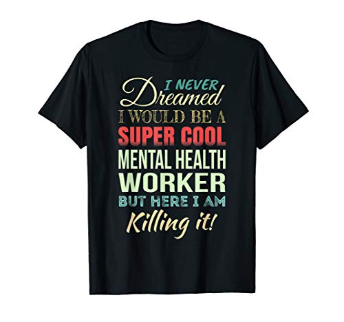 Mental Health Worker Funny Gift Appreciation T-Shirt