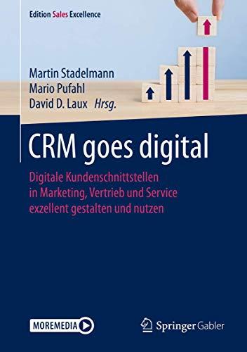 CRM se vuelve digital: Digitale Kundenschnittstellen in Marketing, Vertrieb und Service exzellent gestalten und nutzen