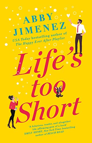 Life's Too Short: the most hilarious and heartbreaking read of 2021 by [Abby Jimenez]