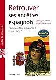 Retrouver ses ancêtres espagnols 2e édition. augmentée: Comment faire à distance ? Et sur place ?