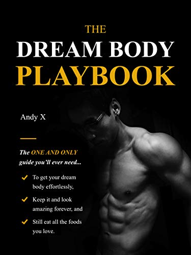 The Dream Body Playbook: The ONE and ONLY guide you'll ever need to transform your body effortlessly (English Edition)