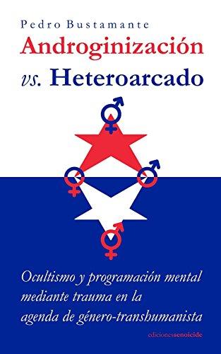 Androginizacion vs. Heteroarcado: Ocultismo y programacion mental mediante trauma en la agenda de ge