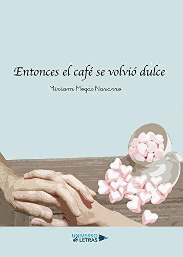 Entonces el café se volvió dulce de Miriam Mogas Navarro