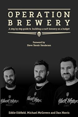 Operation Brewery: Black Hops - The Least Covert Operation in Brewing: A step-by-step guide to building a brewery on a budget by [Dan Norris, Eddie Oldfield, Michael McGovern]