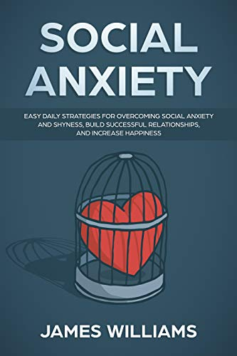Social Anxiety : Easy Daily Strategies for Overcoming Social...