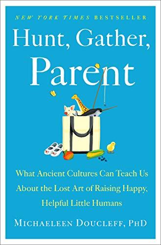 Hunt, Gather, Parent: What Ancient Cultures Can Teach Us...