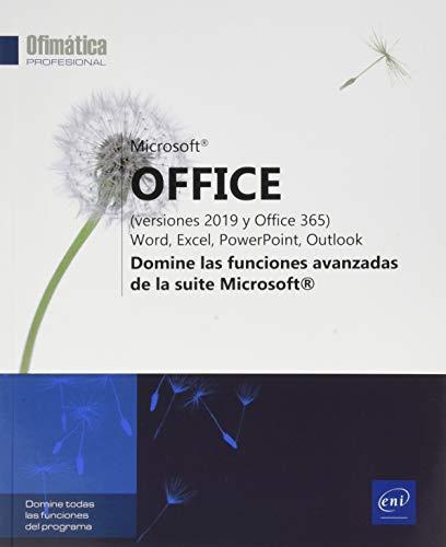 Microsoft® Office (versiones 2019 y Office 365): Word, Excel, PowerPoint, Outlook - Domine las funciones avanzadas de la suite Microsoft®