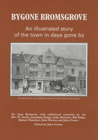 Bygone Bromsgrove: An Illustrated Story of the Town in Days Gone by