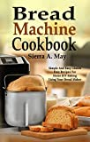 Bread Machine Cookbook: Simple And Easy Gluten Free Recipes For Home DIY Baking Using Your Bread Maker