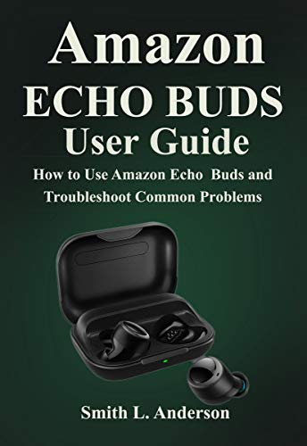 Amazon Echo Buds : How to use Amazon Echo Buds and Troubleshoot Common Problems (English Edition)
