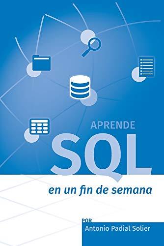 Aprende SQL en un fin de semana: El curso definitivo para crear y...