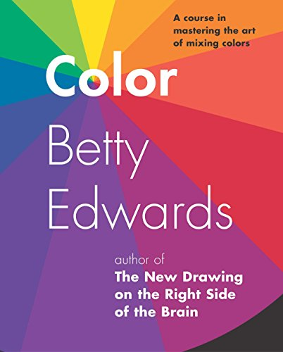 Color by Betty Edwards: A Course in Mastering the Art of...