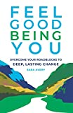 Feel Good Being You: Overcoming Your Roadblocks to Deep, Lasting Change