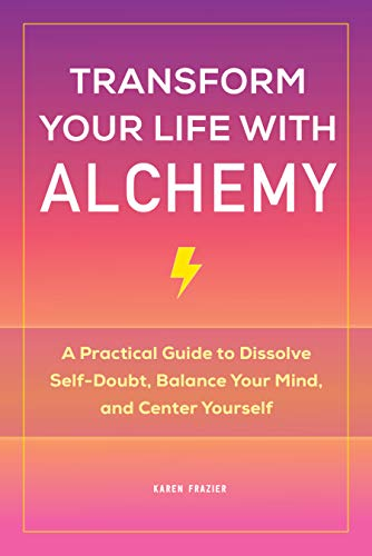 Transform Your Life with Alchemy: A Practical Guide to...