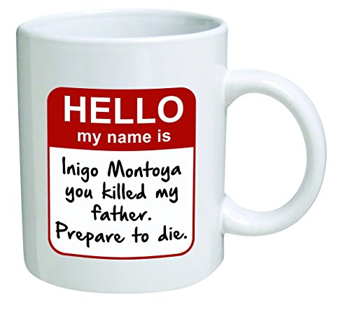Funny Mug - My name is Inigo Montoya. You killed my father....