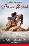 Sex im Urlaub: Erotische Kurzgeschichten für Frauen: Erotik ab 18 unzensiert (Urlaub - Sex & Abenteuer 2)