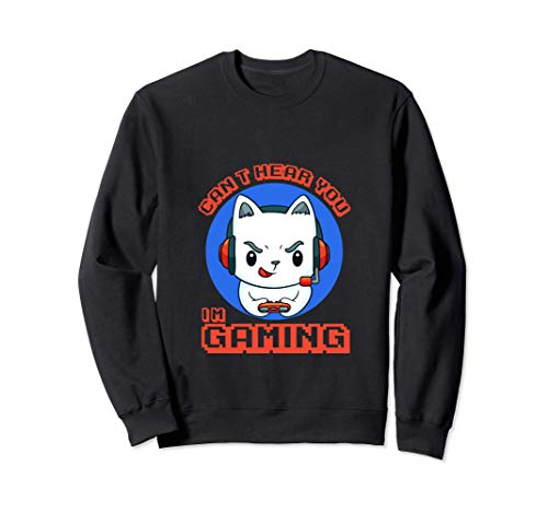 Can't Hear You I'm Gaming Funny Anime Cat Video Gamer Gift Sweatshirt