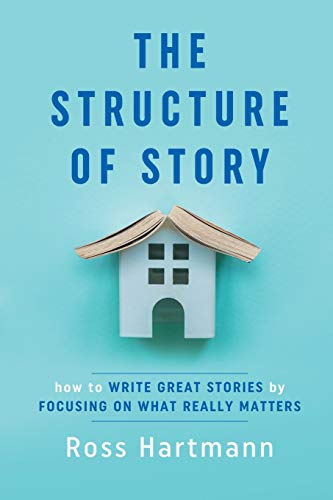 The Structure of Story: How to Write Great Stories by...