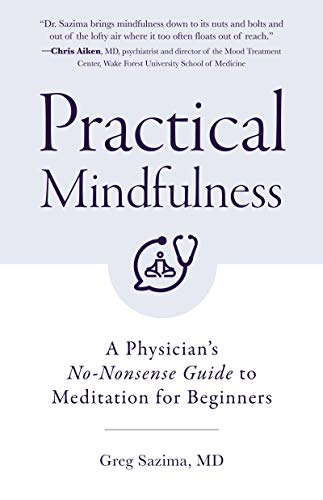 Practical Mindfulness: A Physician's No-Nonsense Guide to...