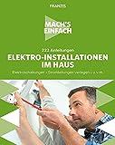 Mach's einfach: 222 Anleitungen Elektro-Installationen im Haus: Elektroschaltungen • Stromleitungen verlegen