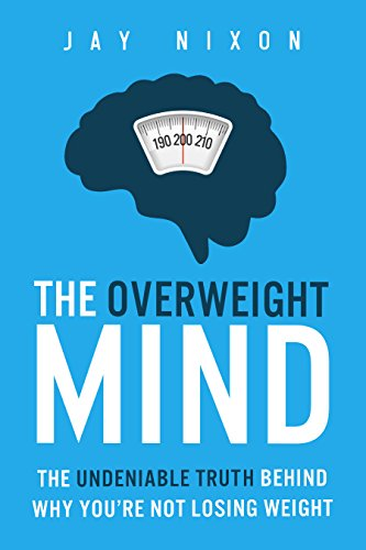 THE OVERWEIGHT MIND: The Undeniable Truth Behind Why You're Not Losing Weight 1