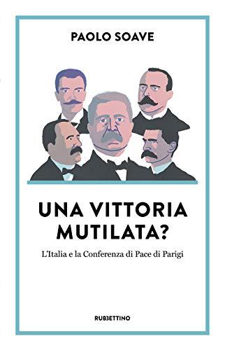 Una vittoria mutilata? L'Italia e la Conferenza di Pace di Parigi