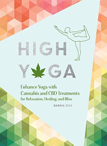 High Yoga: Enhance Yoga with Cannabis and CBD Treatments for...